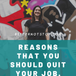 Reasons that you should quit your job, 10 Reasons to Quit your Job